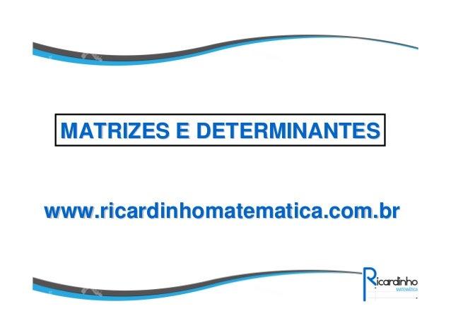 MATRIZES E DETERMINANTES  www.ricardinhomatematica.com.br