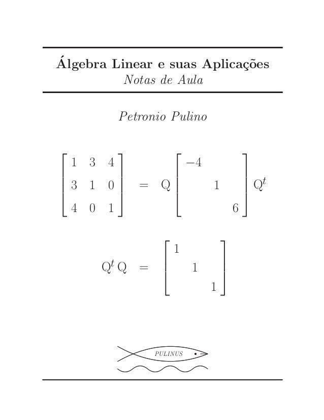 ´A  lgebra Linear e suas Aplica¸c˜oes  Notas de Aula  Petronio Pulino      1 3 4  3 1 0  4 0 1      = Q      −...