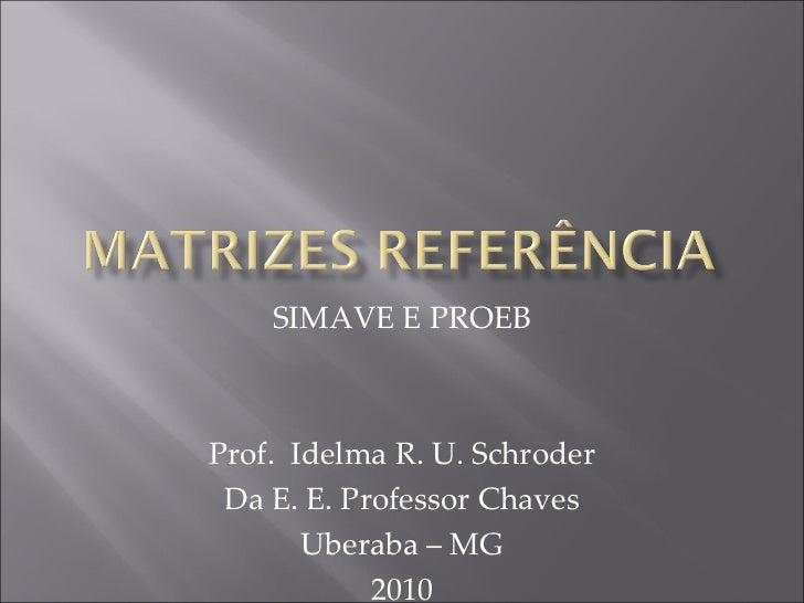 SIMAVE E PROEBProf. Idelma R. U. Schroder Da E. E. Professor Chaves       Uberaba – MG            2010