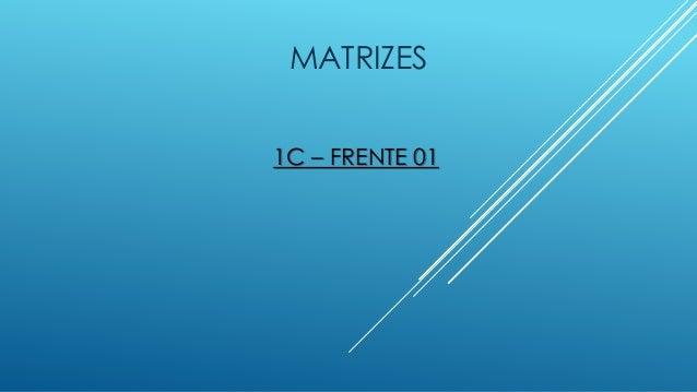 MATRIZES 1C – FRENTE 01