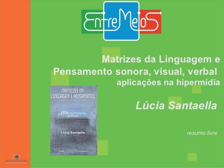 Matrizes da Linguagem e Pensamento sonora, visual, verbal   aplicações na hipermídia Lúcia Santaella   resumo livre