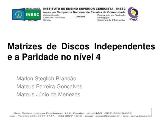 Matrizes de Discos Independentes  e a Paridade no nível 4  Marlon Steglich Brandão  Mateus Ferreira Gonçalves  Mateus Júni...