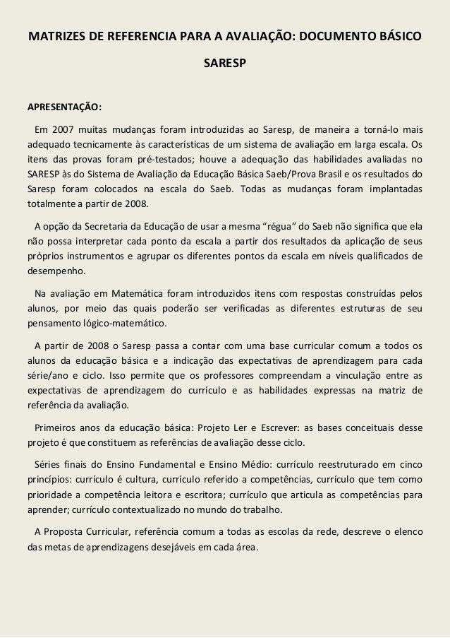 MATRIZES DE REFERENCIA PARA A AVALIAÇÃO: DOCUMENTO BÁSICO SARESP APRESENTAÇÃO: Em 2007 muitas mudanças foram introduzidas ...