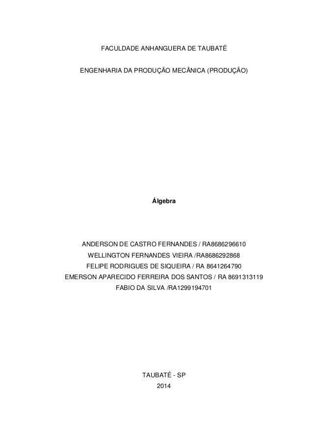 1 FACULDADE ANHANGUERA DE TAUBATÉ ENGENHARIA DA PRODUÇÃO MECÂNICA (PRODUÇÃO) Álgebra ANDERSON DE CASTRO FERNANDES / RA8686...