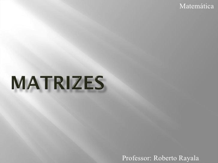 MatemáticaProfessor: Roberto Rayala
