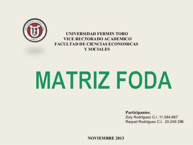UNIVERSIDAD FERMIN TORO VICE RECTORADO ACADEMICO FACULTAD DE CIENCIAS ECONOMICAS Y SOCIALES  Participantes: Zuly Rodríguez...