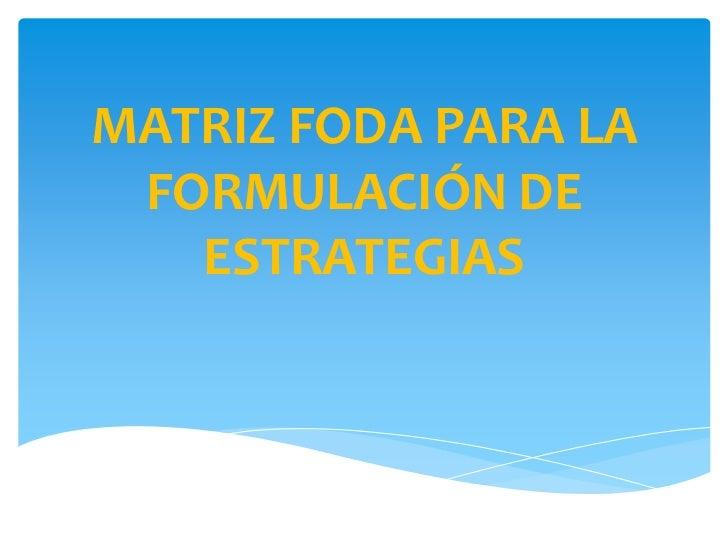 MATRIZ FODA PARA LA FORMULACIÓN DE   ESTRATEGIAS
