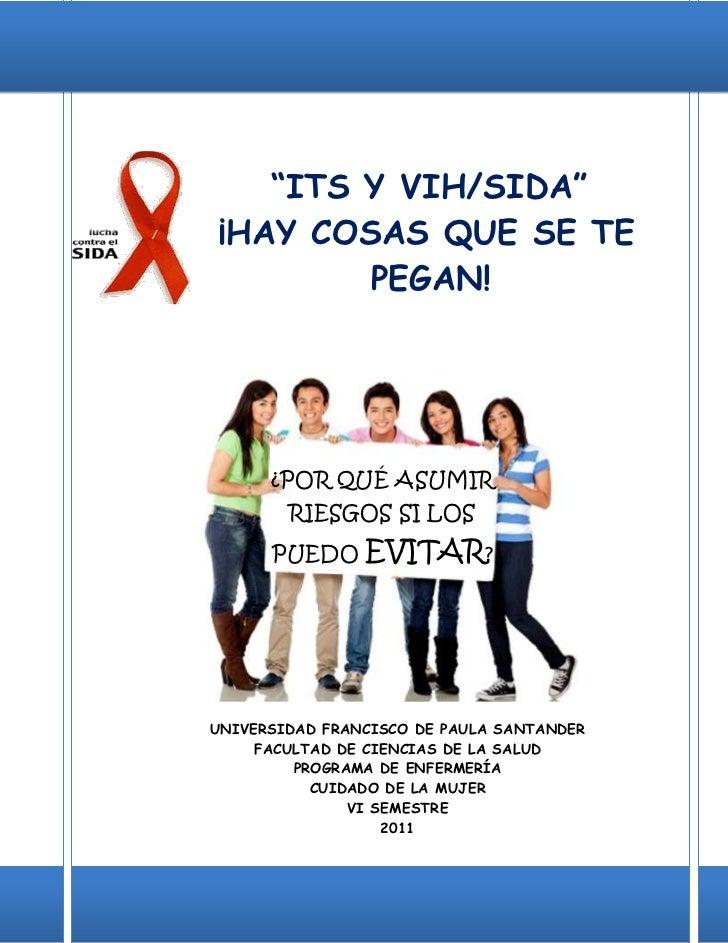 """""""ITS Y VIH/SIDA""""¡HAY COSAS QUE SE TE        PEGAN!      ¿POR QUÉ ASUMIR        RIESGOS SI LOS      PUEDO     EVITAR?UNIVER..."""