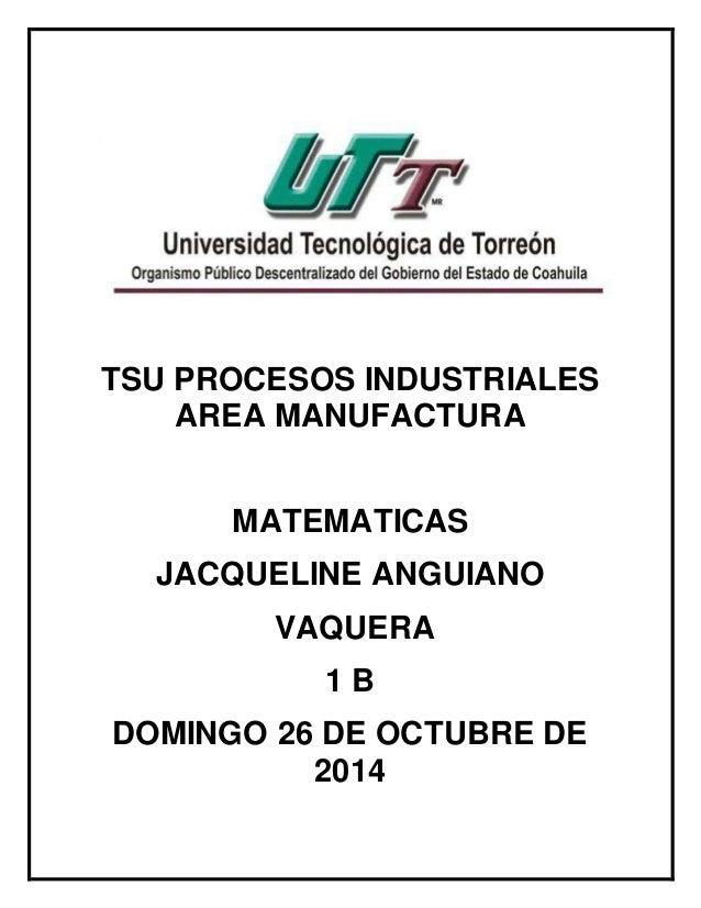 TSU PROCESOS INDUSTRIALES  AREA MANUFACTURA  MATEMATICAS  JACQUELINE ANGUIANO  VAQUERA  1 B  DOMINGO 26 DE OCTUBRE DE  201...