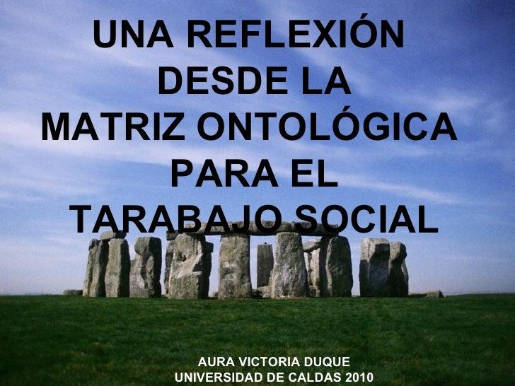 INTERVENCIÓN EN  TRABAJO SOCIAL ¿CUÁL ES SU CONTEXTO DE DEFINICIÓN? UNA REFLEXIÓN DESDE LA MATRIZ ONTOLOGICA PARA EL TARAB...