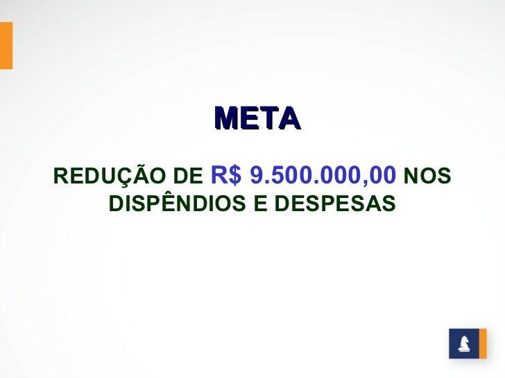 METAREDUÇÃO DE R$ 9.500.000,00 NOS   DISPÊNDIOS E DESPESAS