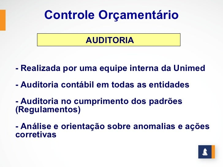 Controle Orçamentário                 AUDITORIA- Realizada por uma equipe interna da Unimed- Auditoria contábil em todas a...