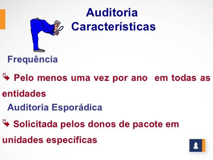Auditoria              Características Frequência Pelo menos uma vez por ano em todas asentidades Auditoria Esporádica S...