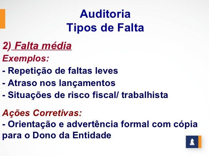 Auditoria               Tipos de Falta2) Falta médiaExemplos:- Repetição de faltas leves- Atraso nos lançamentos- Situaçõe...