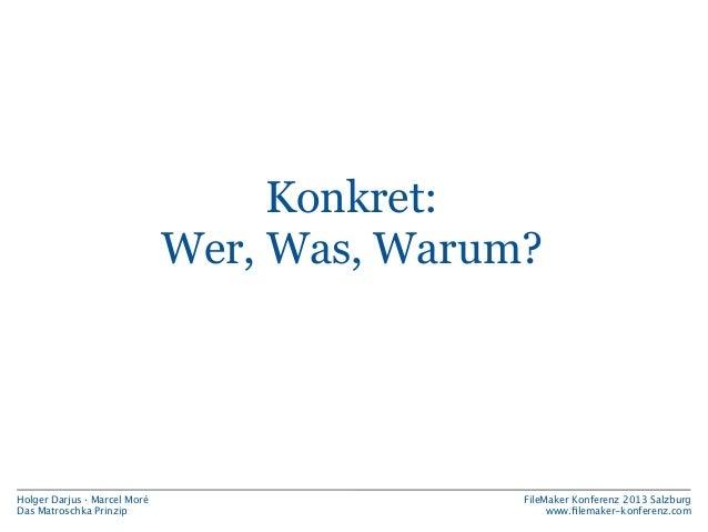 Konkret: Wer, Was, Warum?  Holger Darjus · Marcel Moré Das Matroschka Prinzip  FileMaker Konferenz 2013 Salzburg www.filema...
