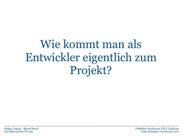 Wie kommt man als Entwickler eigentlich zum Projekt?  Holger Darjus · Marcel Moré Das Matroschka Prinzip  FileMaker Konfer...