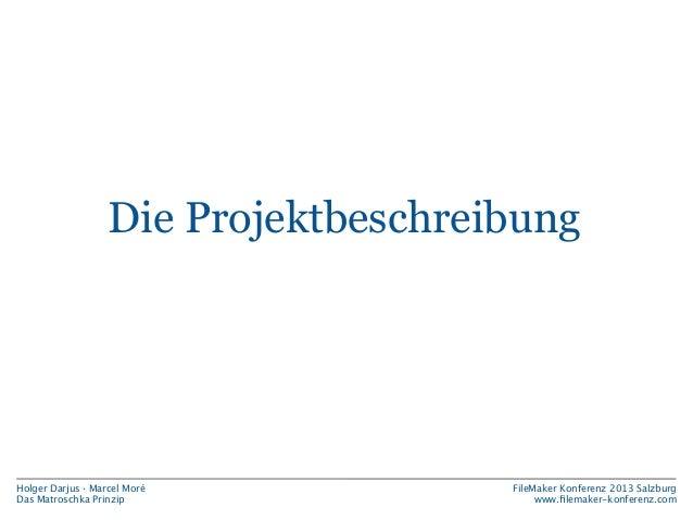 Die Projektbeschreibung  Holger Darjus · Marcel Moré Das Matroschka Prinzip  FileMaker Konferenz 2013 Salzburg www.filemake...