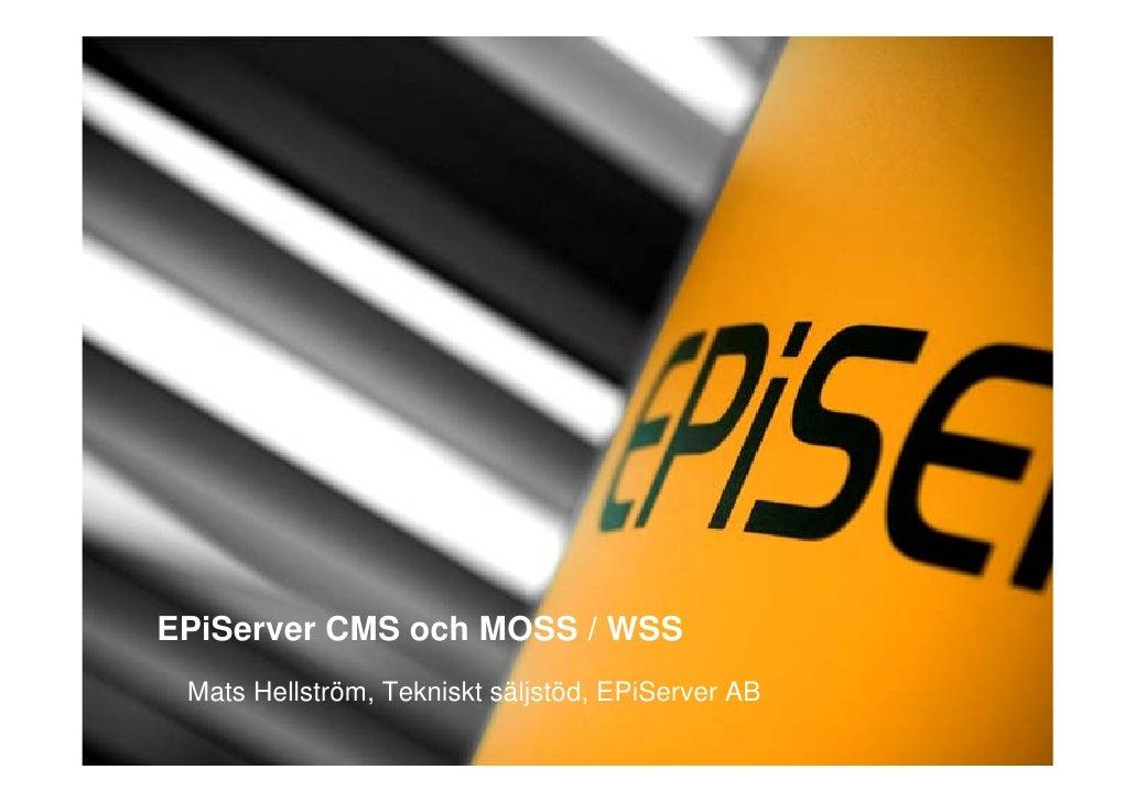 EPiServer CMS och MOSS / WSS  Mats Hellström, Tekniskt säljstöd, EPiServer AB