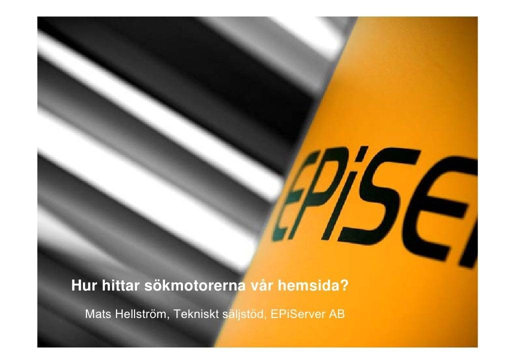 Hur hittar sökmotorerna vår hemsida?  Mats Hellström, Tekniskt säljstöd, EPiServer AB