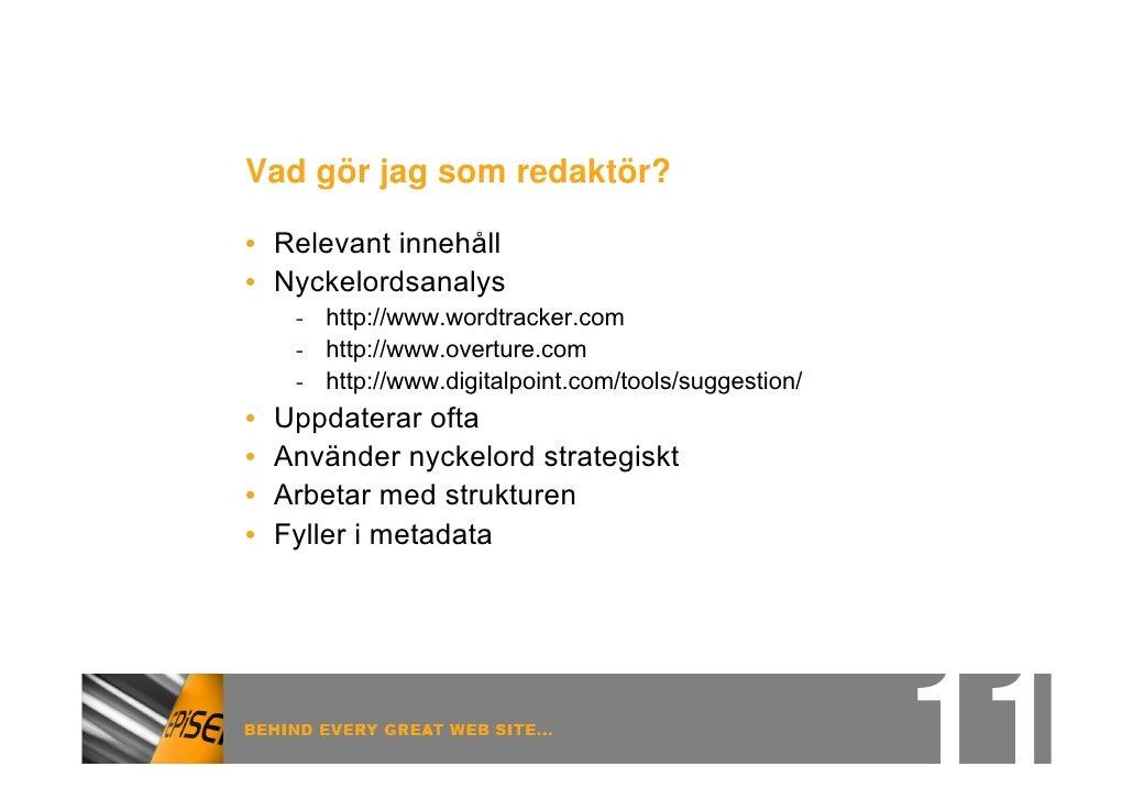 Vad gör jag som redaktör?  • Relevant innehåll • Nyckelordsanalys      - http://www.wordtracker.com      - http://www.over...