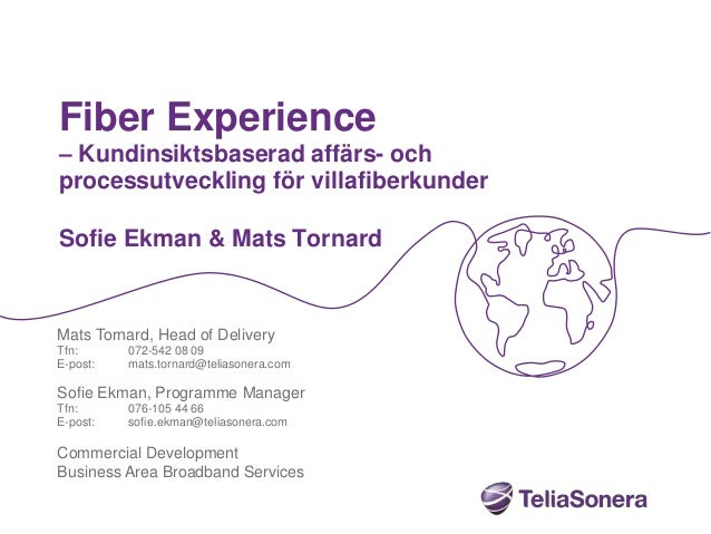 Fiber Experience– Kundinsiktsbaserad affärs- ochprocessutveckling för villafiberkunderSofie Ekman & Mats TornardMats Torna...