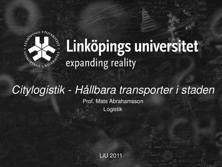 Citylogistik - Hållbara transporter i staden               Prof. Mats Abrahamsson                       Logistik          ...