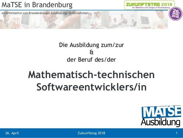 MaTSE in Brandenburg eine Initiative von Brandenburger Ausbildungs-Unternehmen 26. April Zukunftstag 2018 Mathematisch-tec...