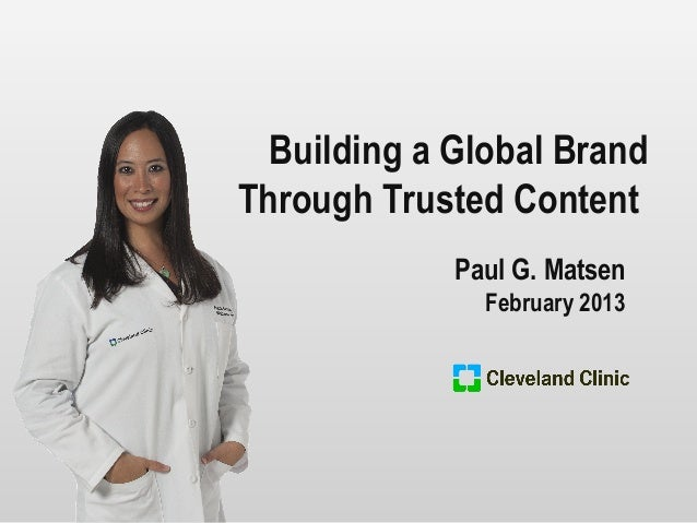 Building a Global BrandThrough Trusted Content             Paul G. Matsen               February 2013