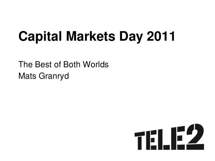 Capital Markets Day 2011 <br />The Best of Both Worlds <br />Mats Granryd<br />