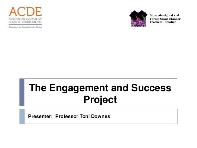 More Aboriginal and Torres Strait Islander Teachers Initiative The Engagement and Success Project Presenter: Professor Ton...