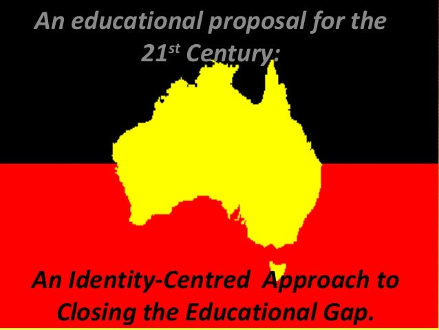 An educational proposal for the st 21 Century:  An Identity-Centred Approach to Closing the Educational Gap.