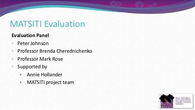 MATSITI Evaluation Evaluation Panel • Peter Johnson • Professor Brenda Cherednichenko • Professor Mark Rose • Supported by...