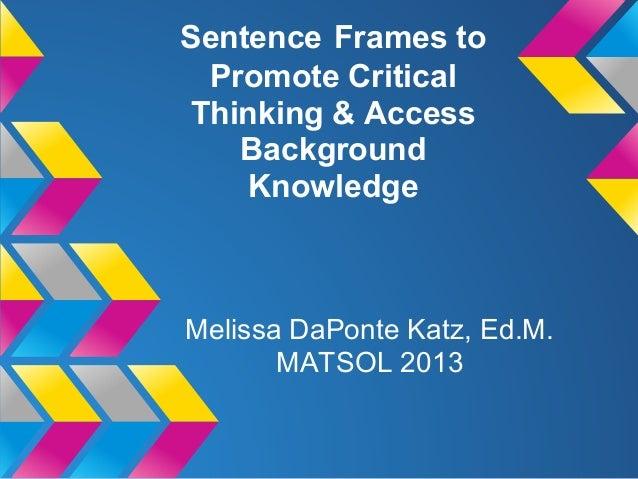Sentence Frames toPromote CriticalThinking & AccessBackgroundKnowledgeMelissa DaPonte Katz, Ed.M.MATSOL 2013