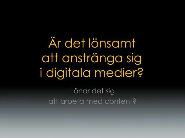 Är det lönsamt att anstränga sig i digitala medier? Lönar det sig att arbeta med content?