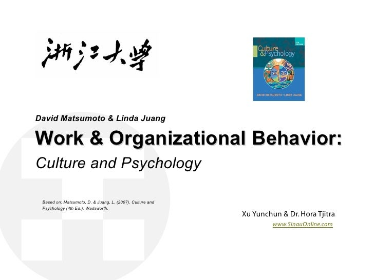 David Matsumoto & Linda Juang  Work & Organizational Behavior: Culture and Psychology   Based on: Matsumoto, D. & Juang, L...