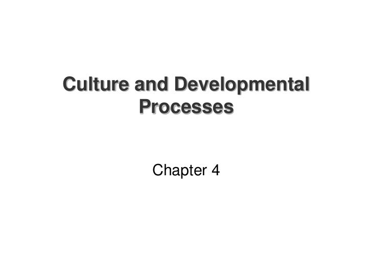 Culture and Developmental        Processes         Chapter 4