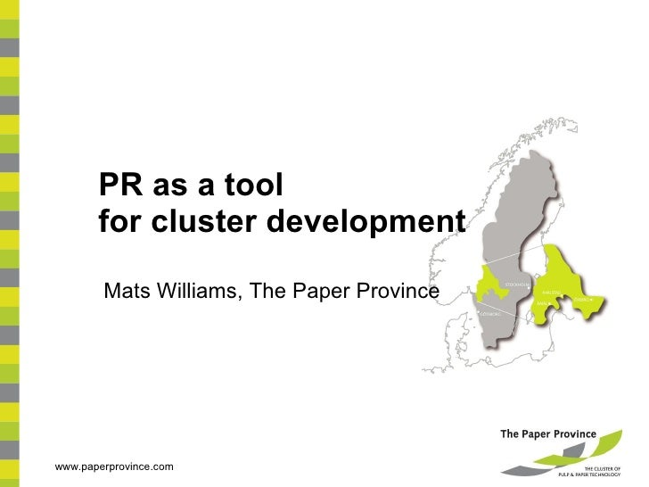 PR as a tool  for cluster development Mats Williams, The Paper Province www.paperprovince.com