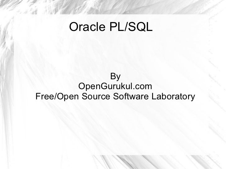 Oracle PL/SQL                By         OpenGurukul.comFree/Open Source Software Laboratory