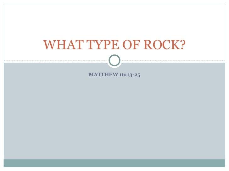 MATTHEW 16:13-25 WHAT TYPE OF ROCK?