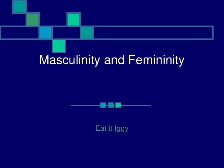 Masculinity and Femininity               Eat it Iggy
