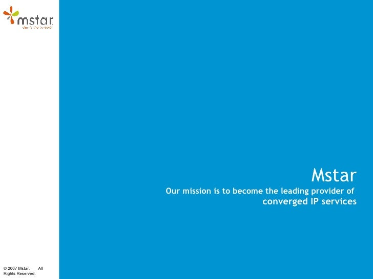 Mstar Our mission is to become the leading provider of  converged IP services