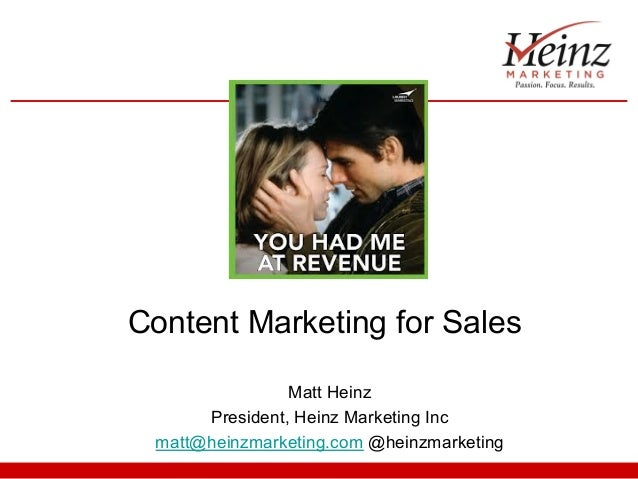 Content Marketing for Sales Matt Heinz President, Heinz Marketing Inc matt@heinzmarketing.com @heinzmarketing