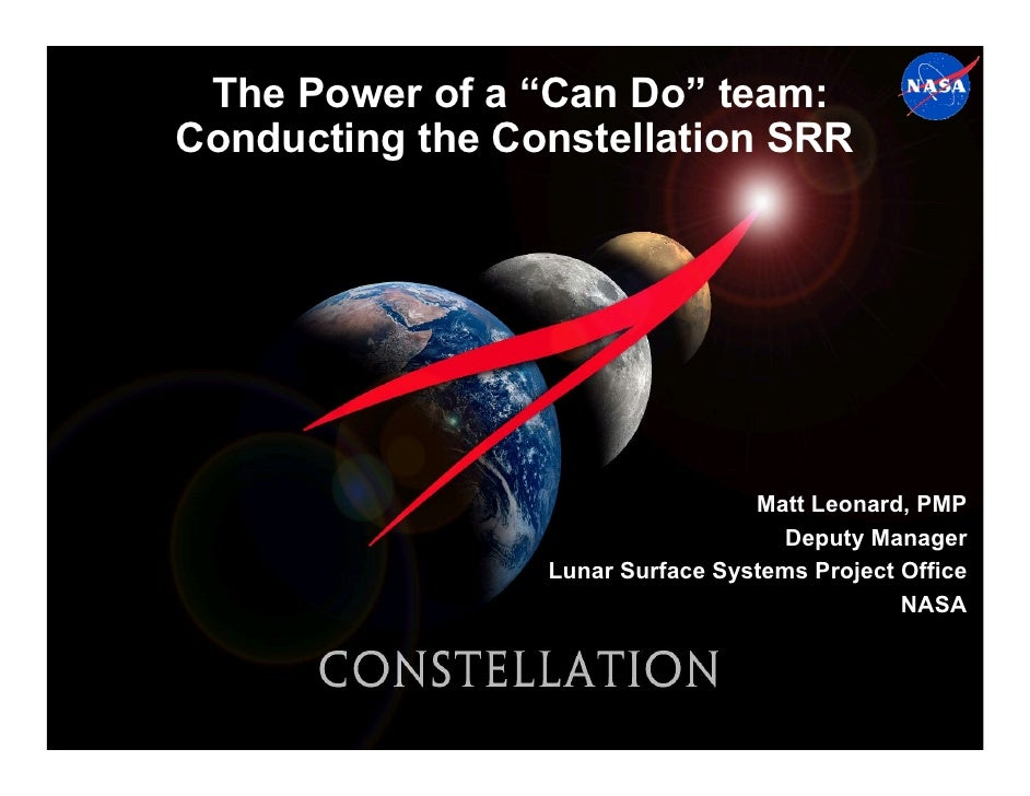 "The Power of a ""Can Do"" team:Conducting the Constellation SRR                                  Matt Leonard, PMP          ..."