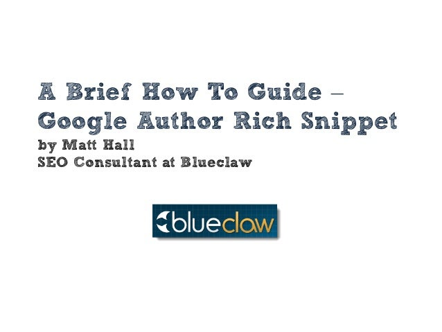 A Brief How To Guide –Google Author Rich Snippetby Matt HallSEO Consultant at Blueclaw