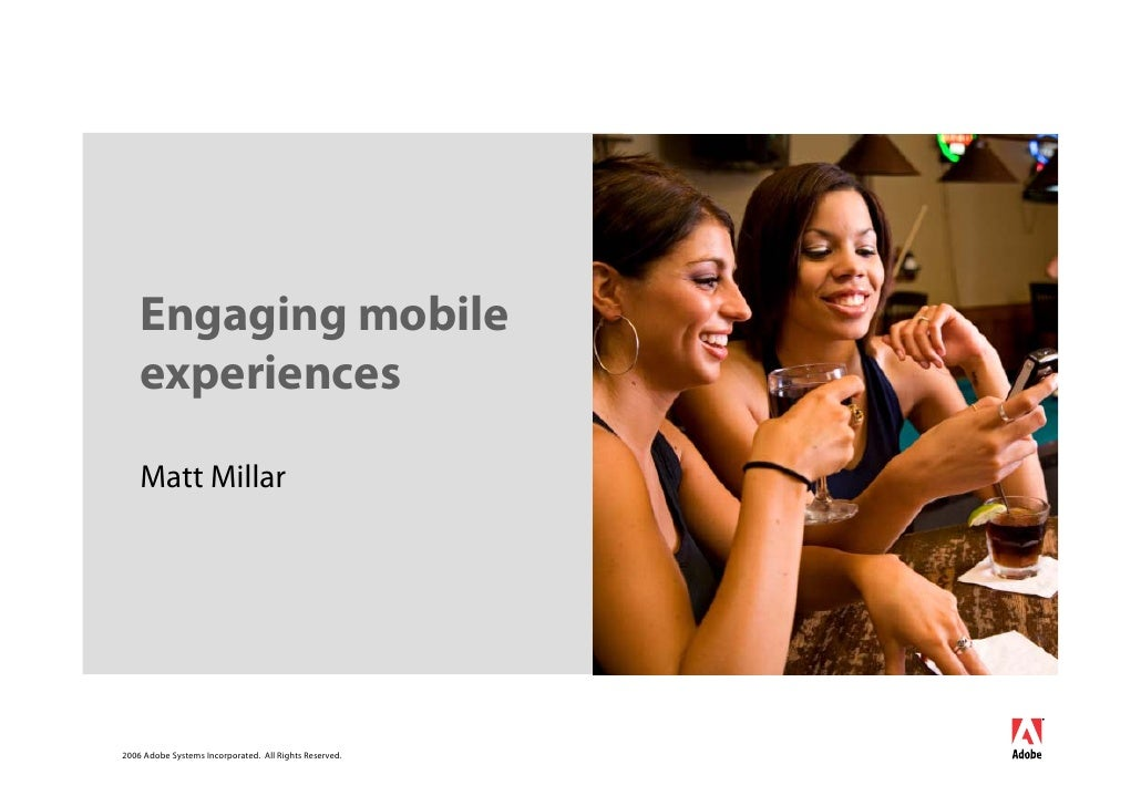 Engaging mobile     experiences      Matt Millar     2006 Adobe Systems Incorporated. All Rights Reserved.