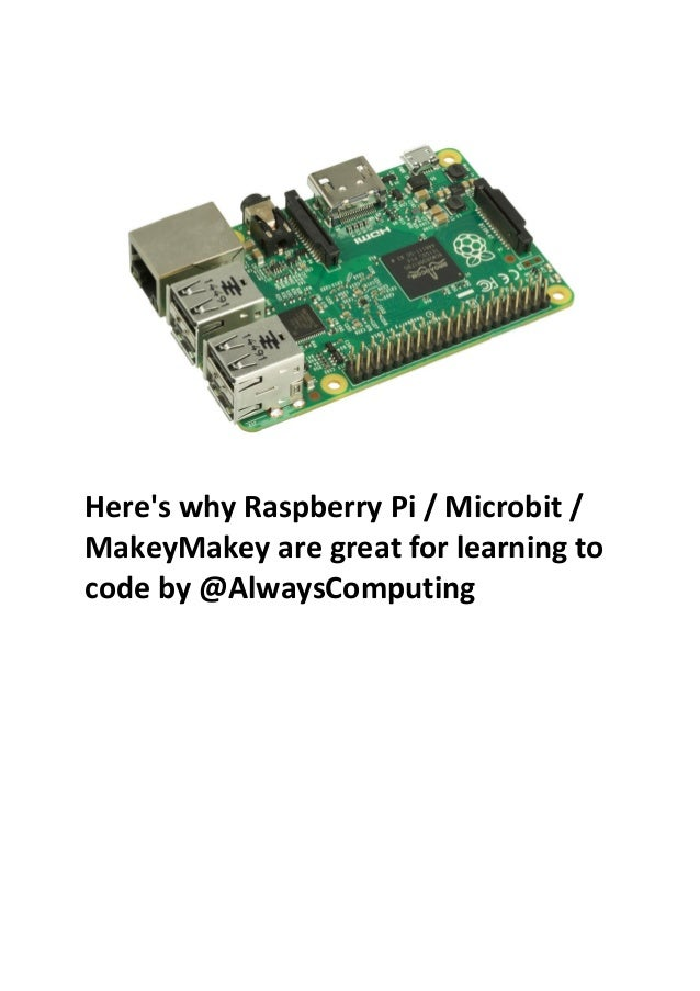 Here's why Raspberry Pi / Microbit / MakeyMakey are great for learning to code by @AlwaysComputing