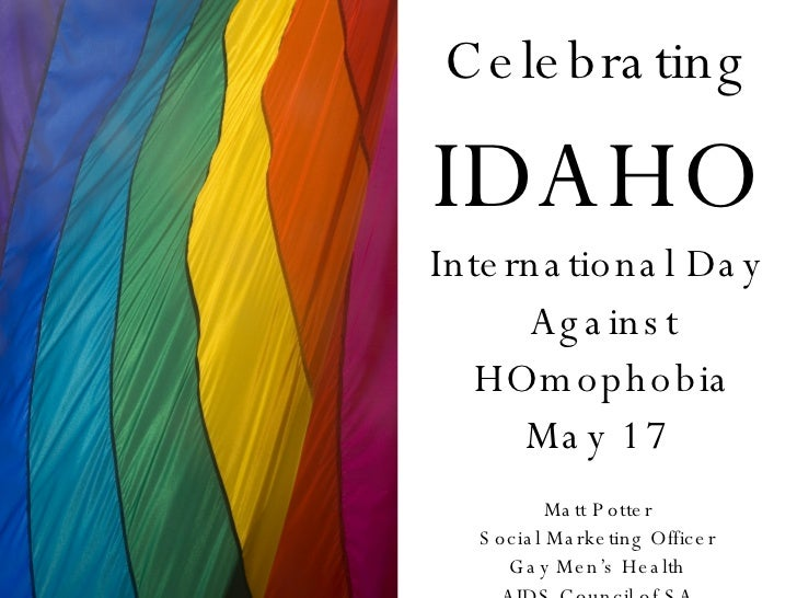 Celebrating IDAHO International Day Against HOmophobia May 17 Matt Potter Social Marketing Officer Gay Men's Health AIDS C...