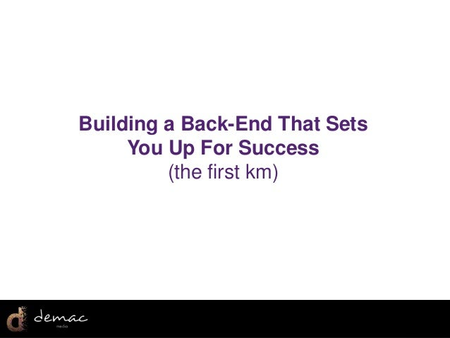 Building a Back-End That Sets     You Up For Success         (the first km)