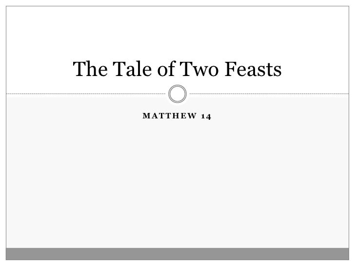 The Tale of Two Feasts         MATTHEW 14