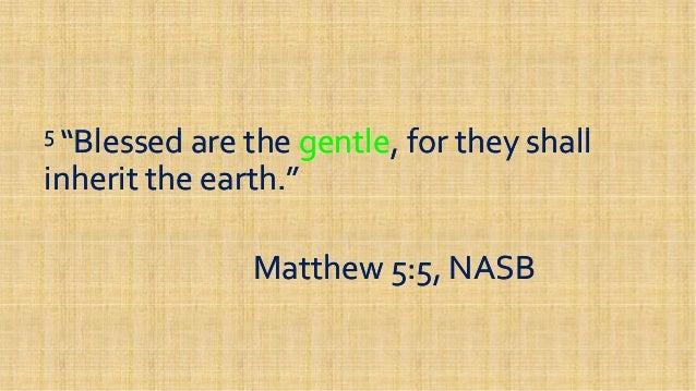 ... NASBMatthew 5:5, NASB; 25.